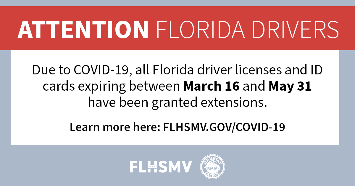 f your driver license expiration falls between March 16 and May 31, it has been extended. Check http://FLHSMV.gov/COVID-19 for specific info.